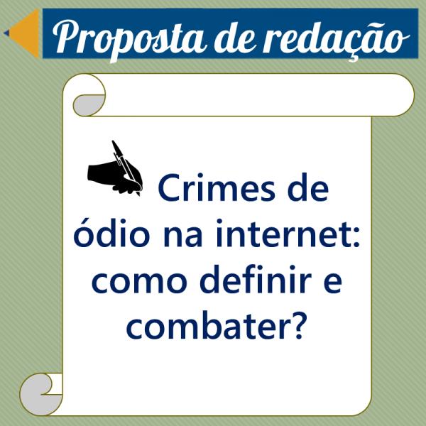 Crimes de ódio na internet: como definir e combater? – Proposta de redação