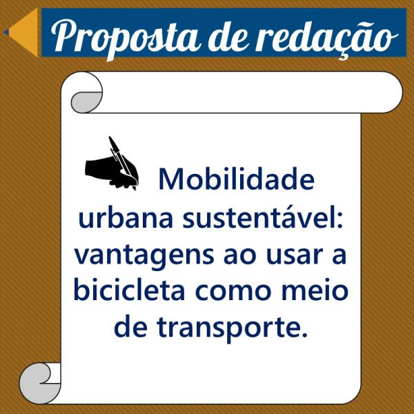 Mobilidade Urbana Sustentável: vantagens ao usar a bicicleta como meio de transporte – Proposta de redação