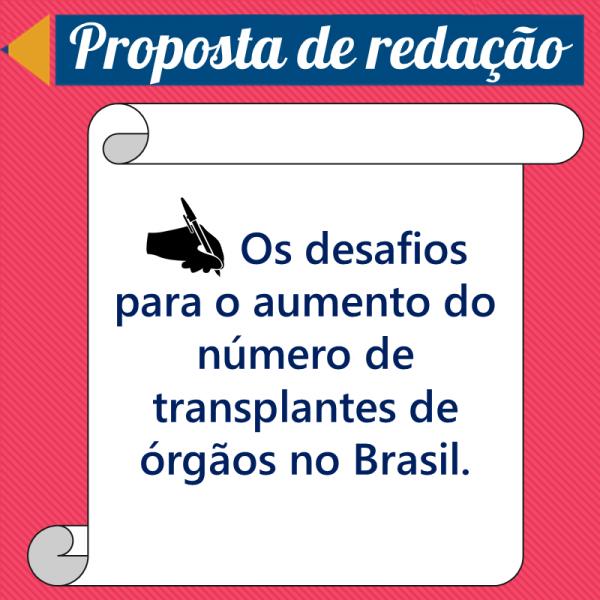 Os desafios para o aumento do número de transplantes de órgãos no Brasil. – Proposta de redação