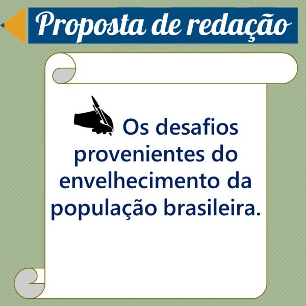 Os desafios provenientes do envelhecimento da população brasileira. – Proposta de redação
