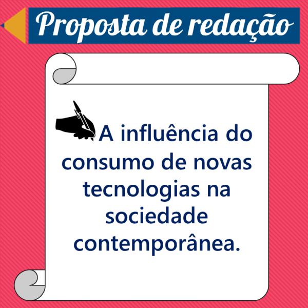 A influência do consumo de novas tecnologias na sociedade contemporânea – Proposta de redação