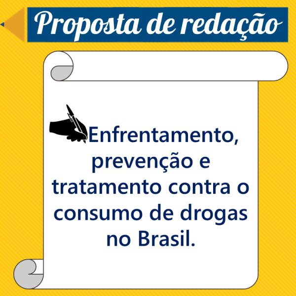 Enfrentamento, prevenção e tratamento contra o consumo de drogas no Brasil. – Proposta de redação