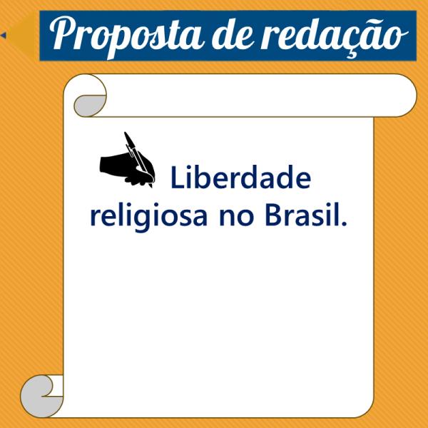 Liberdade religiosa no Brasil. – Proposta de redação