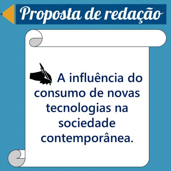A influência do consumo de novas tecnologias na sociedade contemporânea. – Proposta de redação
