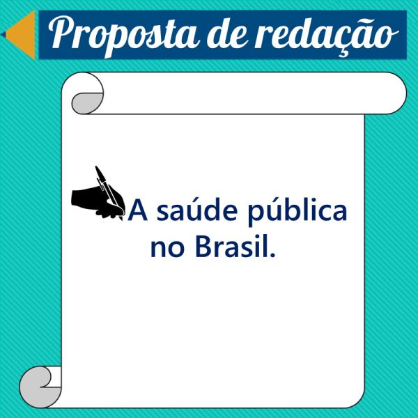 A saúde pública no Brasil – Proposta de redação