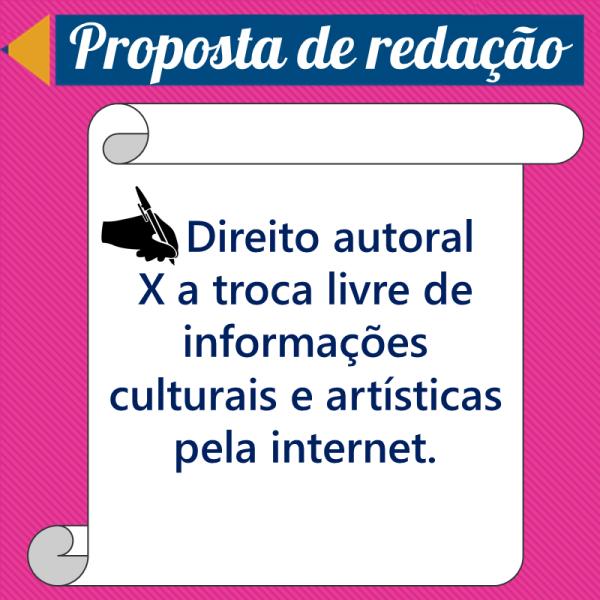 Direito autoral X a troca livre de informações culturais e artísticas pela internet. – Proposta de redação