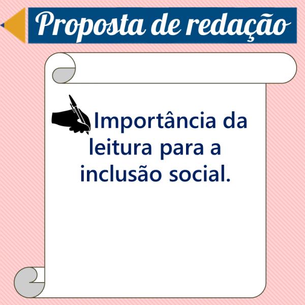 Importância da leitura para a inclusão social. – Proposta de redação