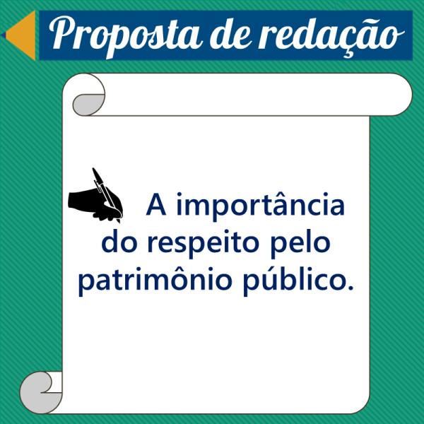 A importância do respeito pelo patrimônio público. – Proposta de redação